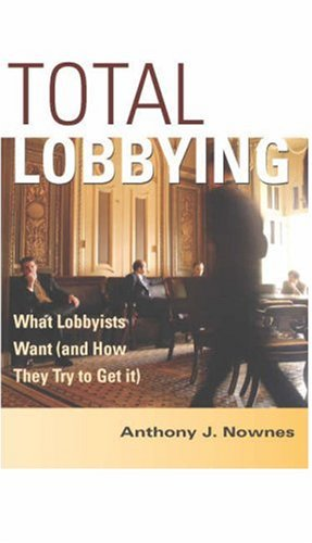 Total Lobbying: What Lobbyists Want and How They Try to Get It 9780521547116