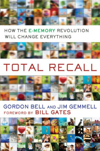 Total Recall: How the E-Memory Revolution Will Change Everything 9780525951346