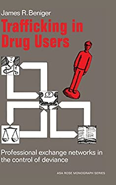 Trafficking in Drug Users: Professional Exchange Networks in the Control of Deviance 9780521257534