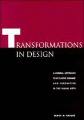 Transformations in Design: A Formal Approach to Stylistic Change and Innovation in the Visual Arts 9780521384605