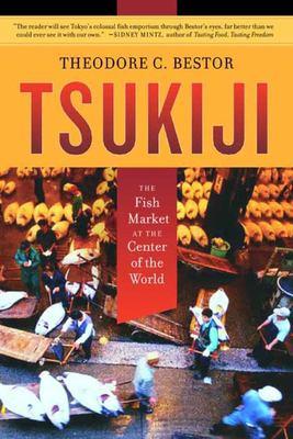 Tsukiji: The Fish Market at the Center of the World 9780520220249