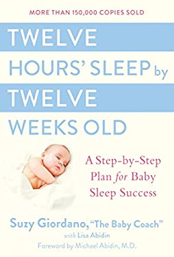 Twelve Hours' Sleep by Twelve Weeks Old: A Step-By-Step Plan for Baby Sleep Success 9780525949596