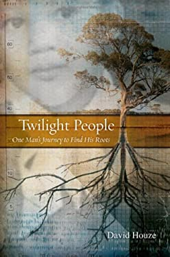 Twilight People: One Man's Journey to Find His Roots 9780520243989
