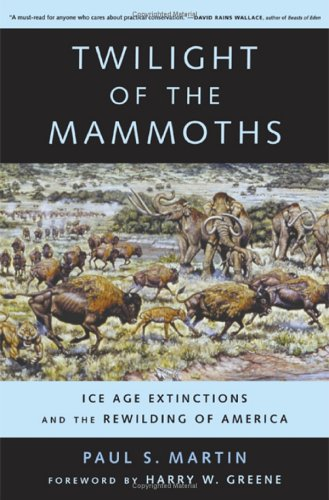 Twilight of the Mammoths: Ice Age Extinctions and the Rewilding of America 9780520231412