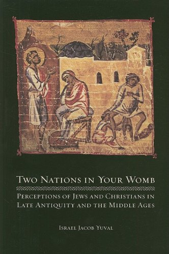 Two Nations in Your Womb: Perceptions of Jews and Christians in Late Antiquity and the Middle Ages 9780520258181