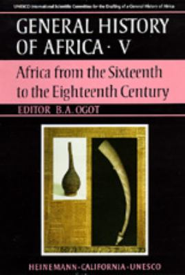 UNESCO General History of Africa, Vol. V: Africa from the Sixteenth to the Eighteenth Century 9780520039162