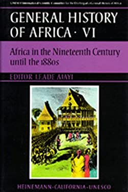 UNESCO General History of Africa, Vol. VI: Africa in the Nineteenth Century Until the 1880s 9780520039179