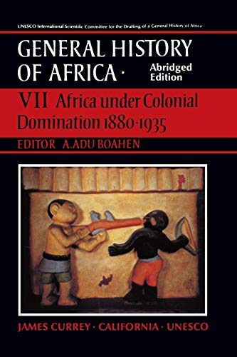 UNESCO General History of Africa, Vol. VII, Abridged Edition: Africa Under Colonial Domination 1880-1935 9780520067028