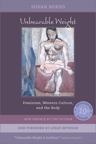 Unbearable Weight: Feminism, Western Culture, and the Body 9780520240544