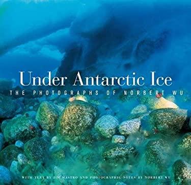Under Antarctic Ice: The Photographs of Norbert Wu 9780520235045