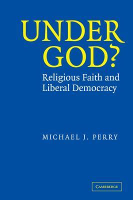 Under God?: Religious Faith and Liberal Democracy 9780521532174