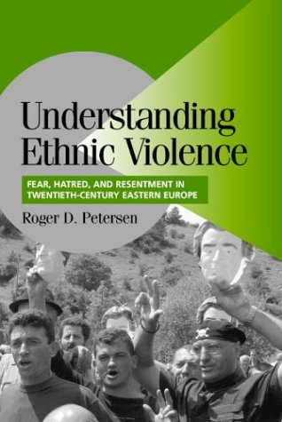 Understanding Ethnic Violence: Fear, Hatred, and Resentment in Twentieth-Century Eastern Europe 9780521007740