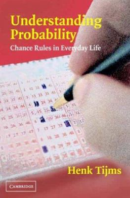 Understanding Probability : Chance Rules in Everyday Life
