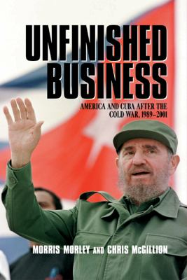 Unfinished Business: America and Cuba After the Cold War, 1989 2001 9780521817165