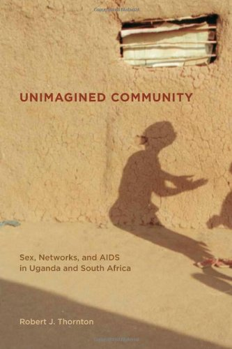 Unimagined Community: Sex, Networks, and AIDS in Uganda and South Africa 9780520255531