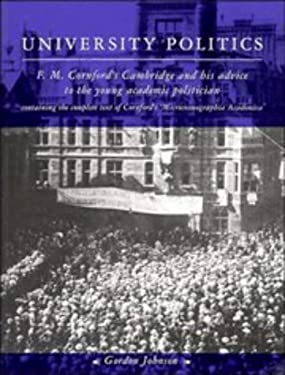 University Politics: F. M. Cornford's Cambridge and His Advice to the Young Academic Politician 9780521469197