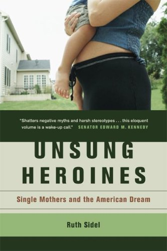 Unsung Heroines: Single Mothers and the American Dream 9780520238268