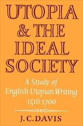 Utopia and the Ideal Society: A Study of English Utopian Writing 1516 1700 1736954