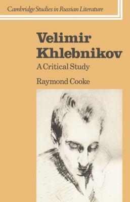 Velimir Khlebnikov: A Critical Study 9780521031738