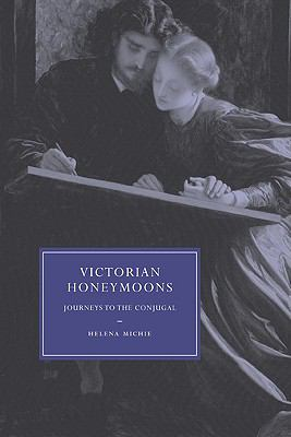 Victorian Honeymoons: Journeys to the Conjugal 9780521123563