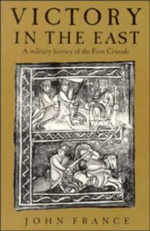 Victory in the East: A Military History of the First Crusade 9780521589871