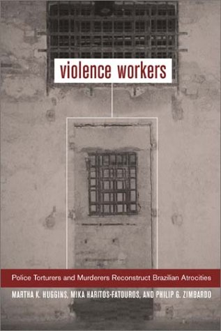 Violence Workers: Police Torturers and Murderers Reconstruct Brazilian Atrocities 9780520234475