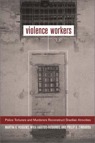 Violence Workers: Police Torturers and Murderers Reconstruct Brazilian Atrocities 9780520234475