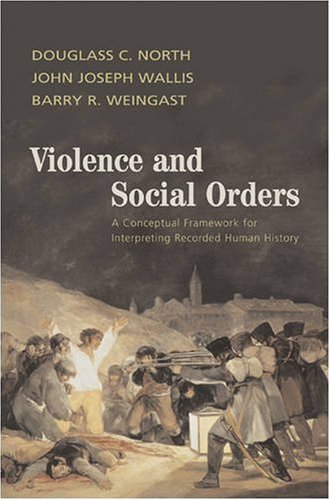 Violence and Social Orders: A Conceptual Framework for Interpreting Recorded Human History 9780521761734