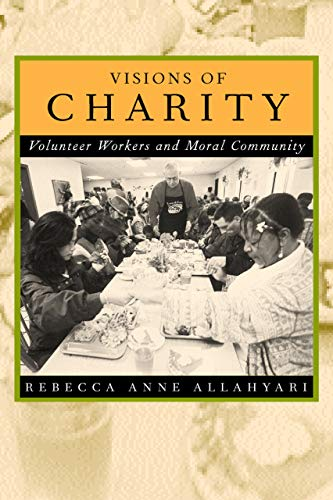 Visions of Charity: Volunteer Workers and Moral Community 9780520221451