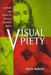 Visual Piety: A History and Theory of Popular Religious Images 1711531