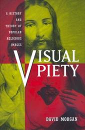 Visual Piety: A History and Theory of Popular Religious Images 1712251