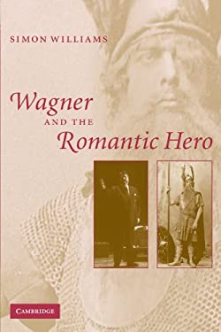 Wagner and the Romantic Hero 9780521153447