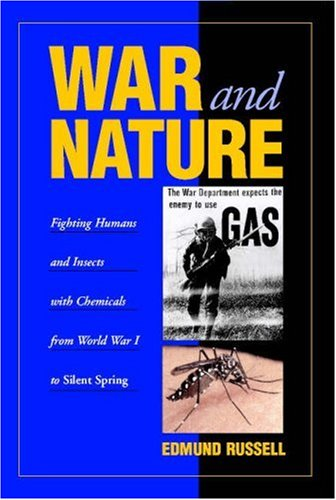 War and Nature: Fighting Humans and Insects with Chemicals from World War I to Silent Spring 9780521799379