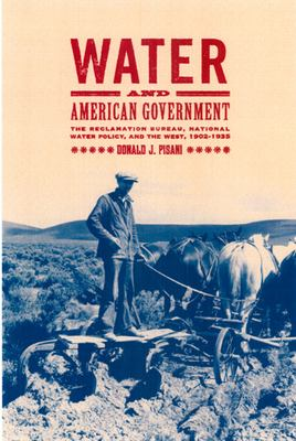 Water and American Government: The Reclamation Bureau, National Water Policy, and the West, 1902-1935 9780520230309