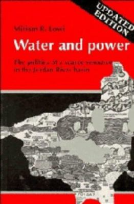 Water and Power: The Politics of a Scarce Resource in the Jordan River Basin