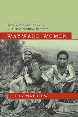 Wayward Women: Sexuality and Agency in a New Guinea Society 9780520245600
