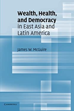 Wealth, Health, and Democracy in East Asia and Latin America 9780521139342