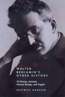 Walter Benjamin's Other History: Of Stones, Animals, Human 9780520226845
