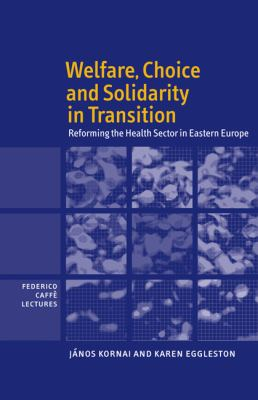 Welfare, Choice and Solidarity in Transition: Reforming the Health Sector in Eastern Europe 9780521159371