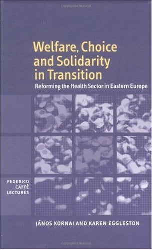 Welfare, Choice and Solidarity in Transition: Reforming the Health Sector in Eastern Europe 9780521790369