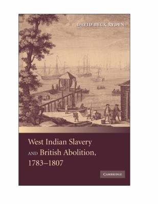 West Indian Slavery and British Abolition, 1783-1807 9780521486590