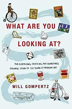 What Are You Looking At?: The Surprising, Shocking, and Sometimes Strange Story of 150 Years of Modern Art 9780525952671