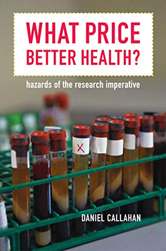 What Price Better Health?: Hazards of the Research Imperative 9780520246645