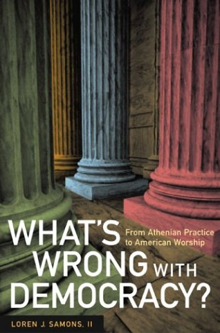 What's Wrong with Democracy?: From Athenian Practice to American Worship 9780520236608