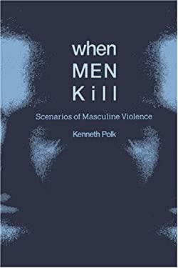When Men Kill: Scenarios of Masculine Violence 9780521462679