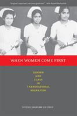 When Women Come First: Gender and Class in Transnational Migration 9780520243194