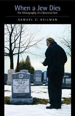 When a Jew Dies: The Ethnography of a Bereaved Son 9780520219656