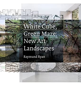 White Cube, Green Maze: New Art Landscapes 9780520274402