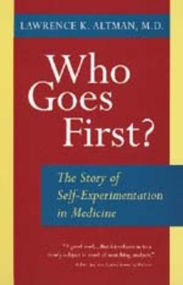 Who Goes First? the Story of Self-Experimentation 9780520212817