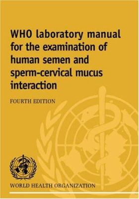 Who Laboratory Manual for the Examination of Human Semen and Sperm-Cervical Mucus Interaction 9780521645997